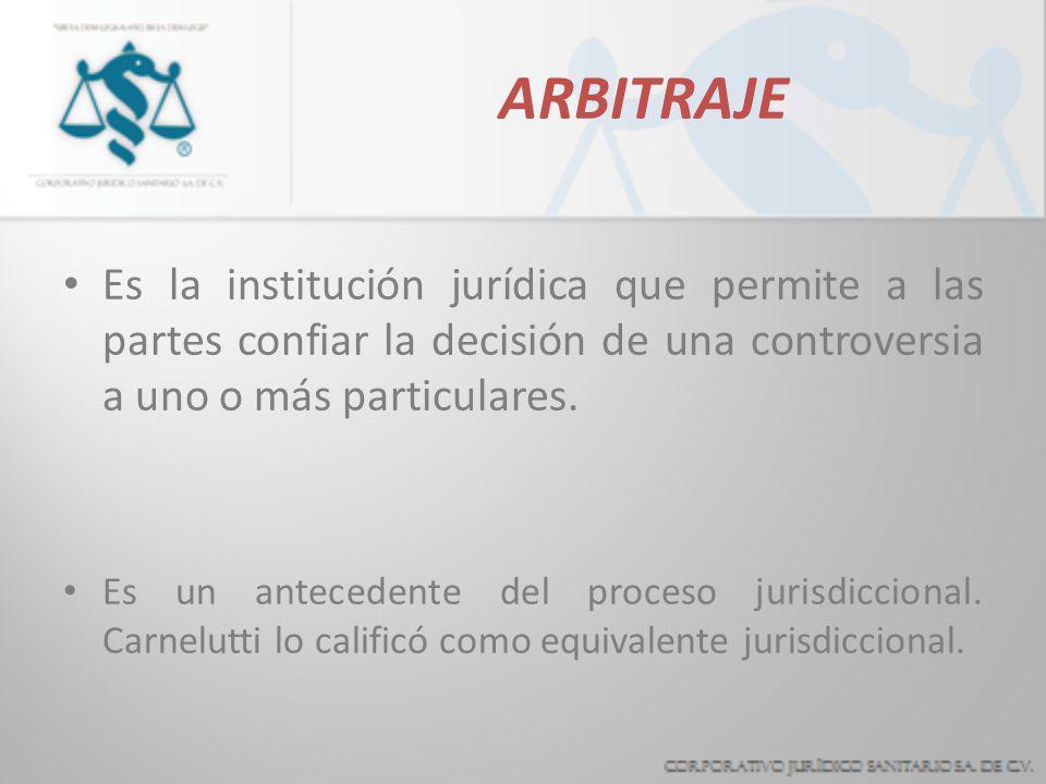 ARBITRAJEEs la institución jurídica que permite a las partes confiar la decisión de una controversia a uno o más particulares.