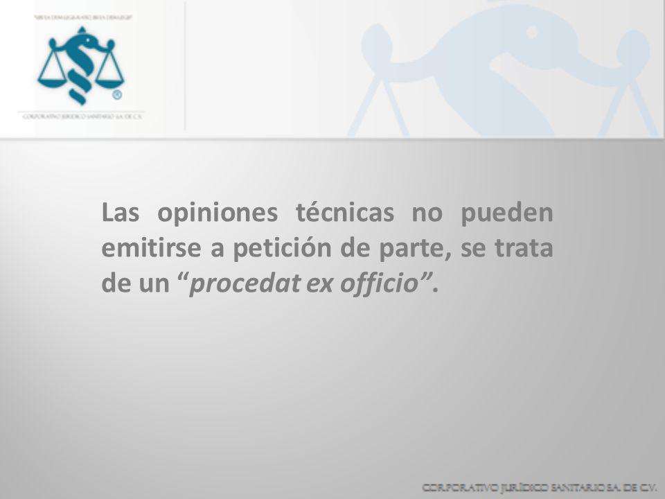 Las opiniones técnicas no pueden emitirse a petición de parte, se trata de un procedat ex officio .