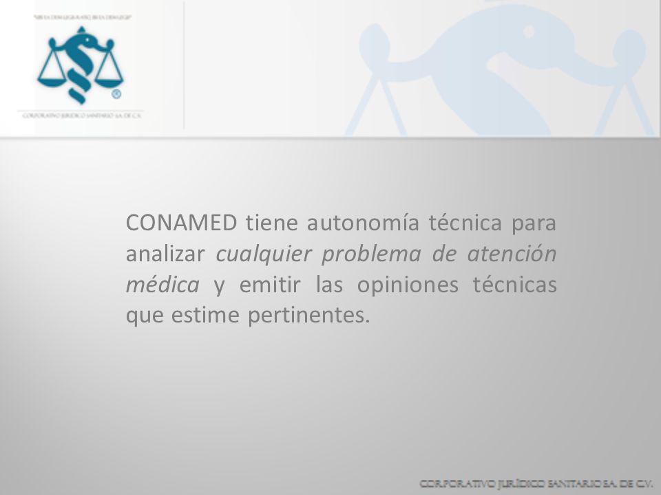 CONAMED tiene autonomía técnica para analizar cualquier problema de atención médica y emitir las opiniones técnicas que estime pertinentes.
