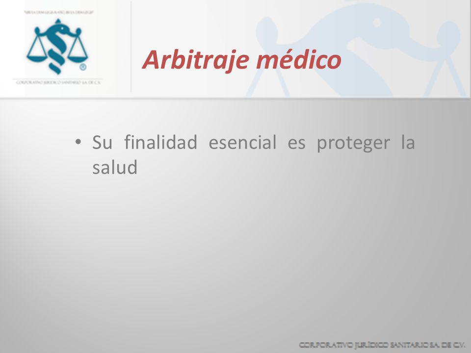 Arbitraje médico Su finalidad esencial es proteger la salud