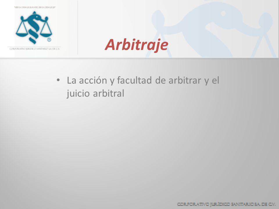 Arbitraje La acción y facultad de arbitrar y el juicio arbitral