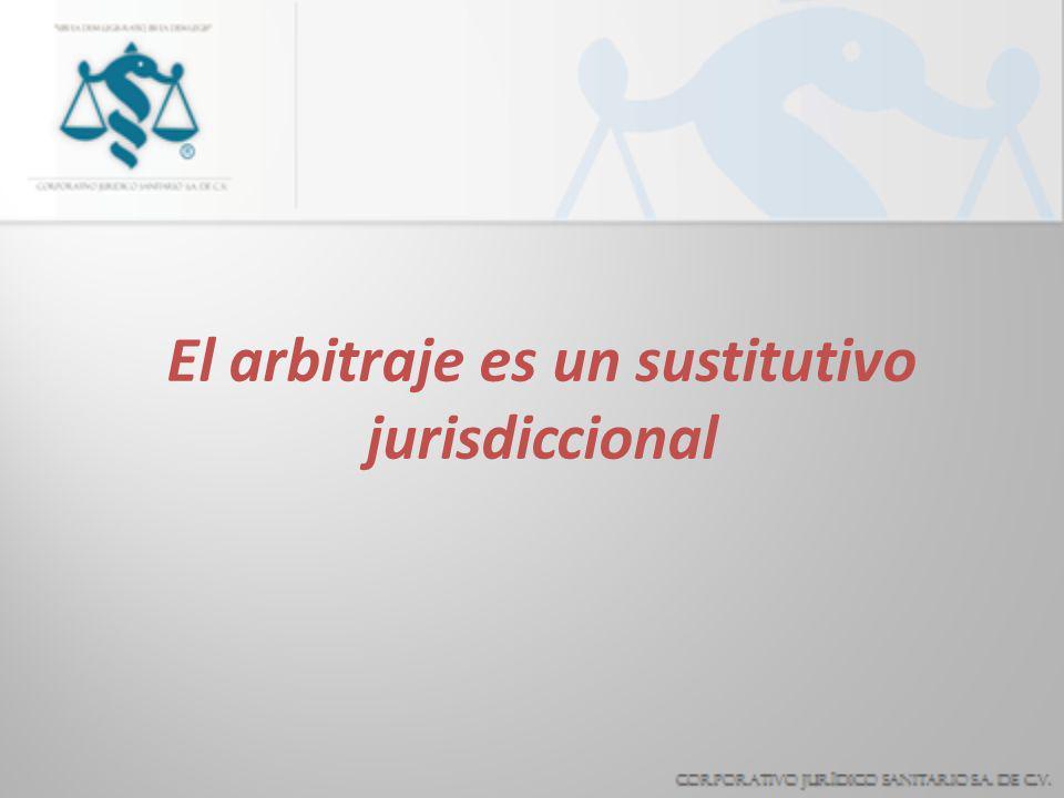 El arbitraje es un sustitutivo jurisdiccional