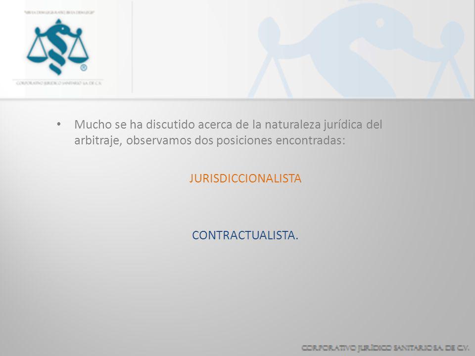 Mucho se ha discutido acerca de la naturaleza jurídica del arbitraje, observamos dos posiciones encontradas: