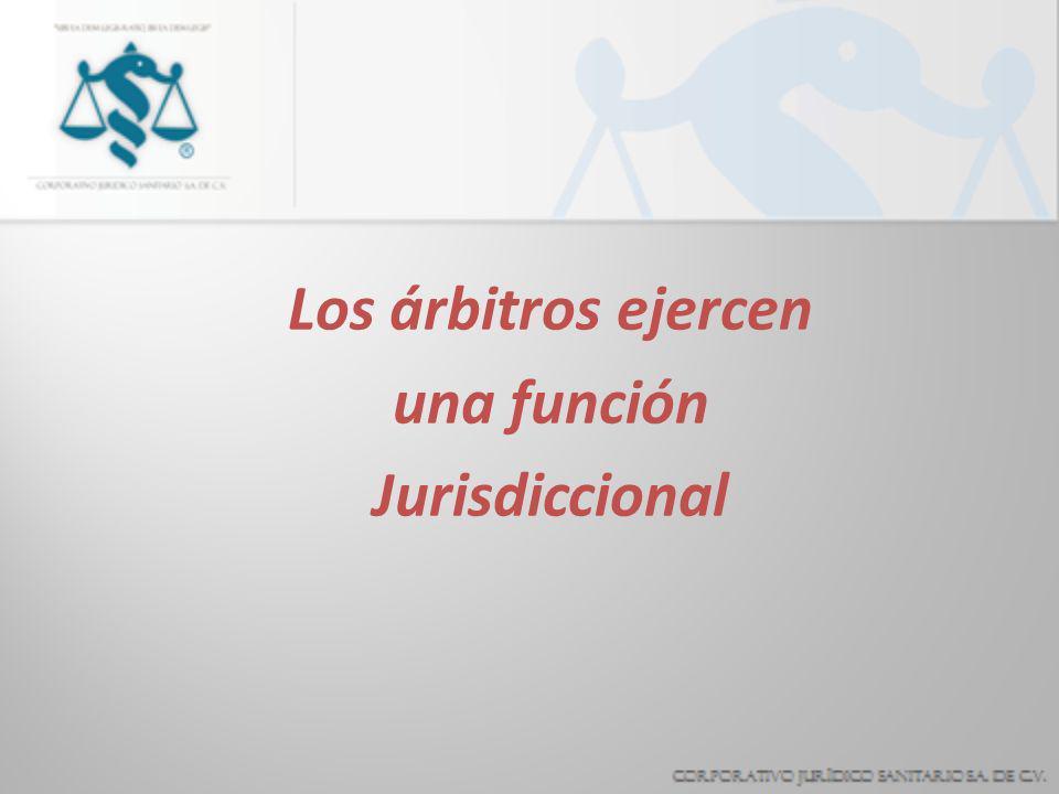 Los árbitros ejercen una función Jurisdiccional