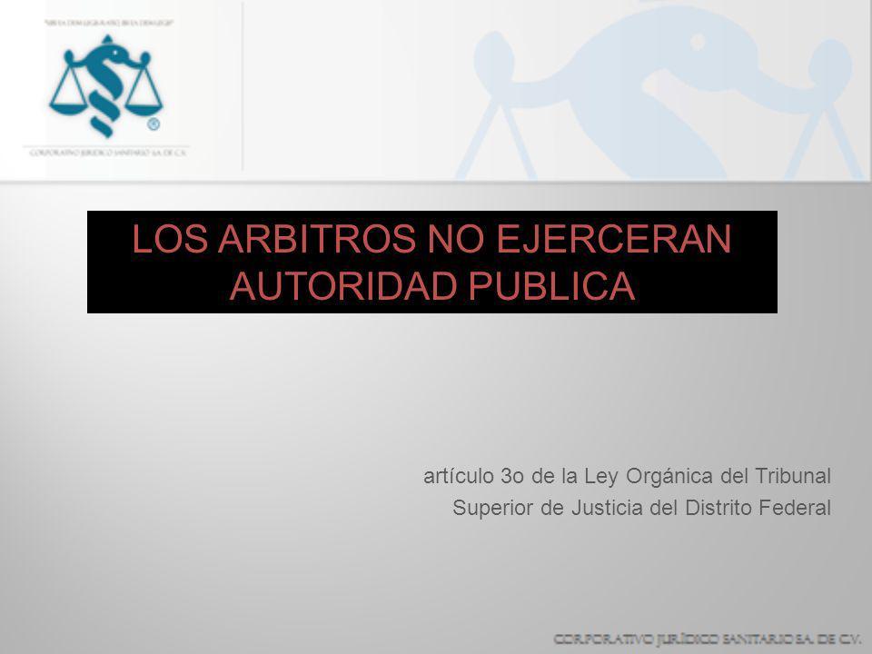 LOS ARBITROS NO EJERCERAN AUTORIDAD PUBLICA