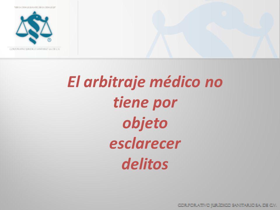 El arbitraje médico no tiene por objeto esclarecer delitos