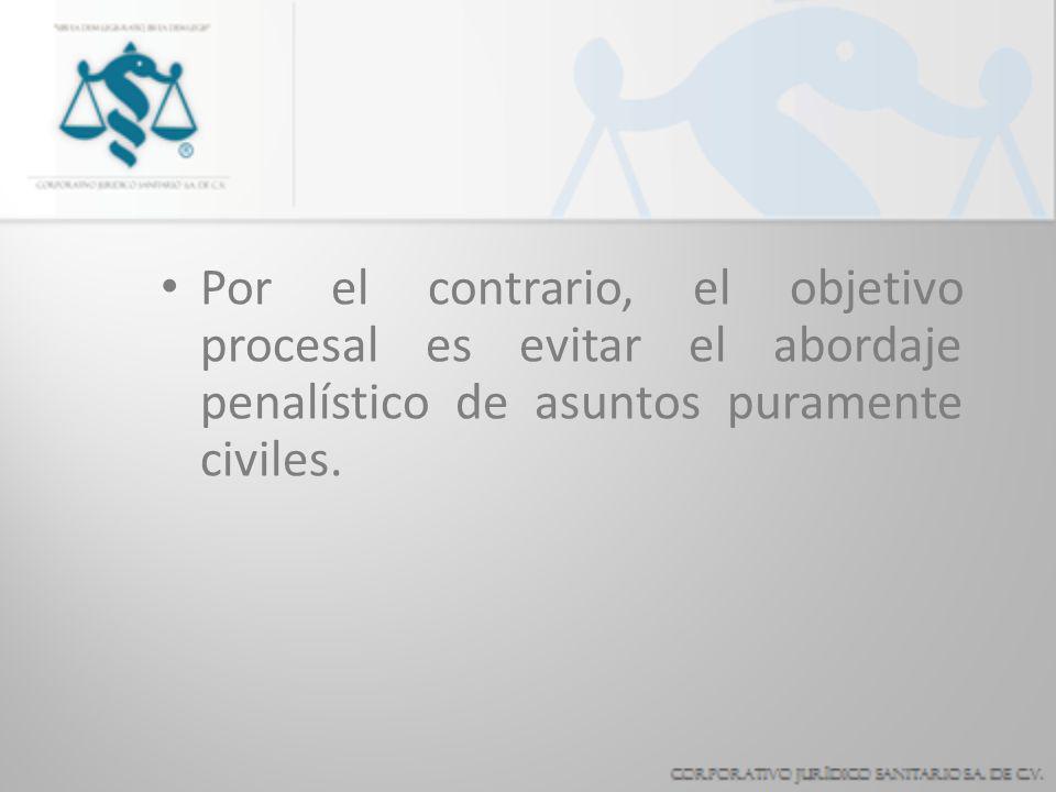 Por el contrario, el objetivo procesal es evitar el abordaje penalístico de asuntos puramente civiles.