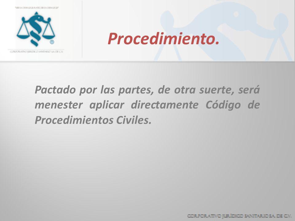Procedimiento.Pactado por las partes, de otra suerte, será menester aplicar directamente Código de Procedimientos Civiles.