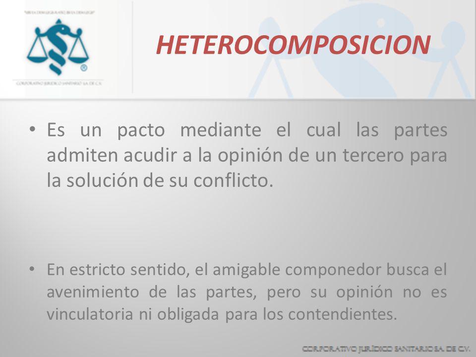HETEROCOMPOSICIONEs un pacto mediante el cual las partes admiten acudir a la opinión de un tercero para la solución de su conflicto.