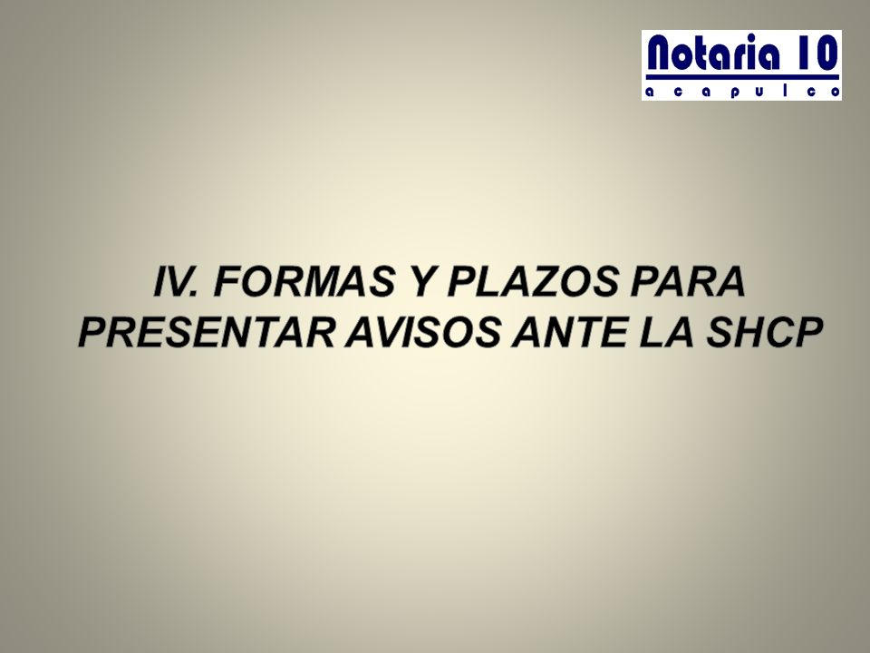 IV. FORMAS Y PLAZOS PARA PRESENTAR AVISOS ANTE LA SHCP