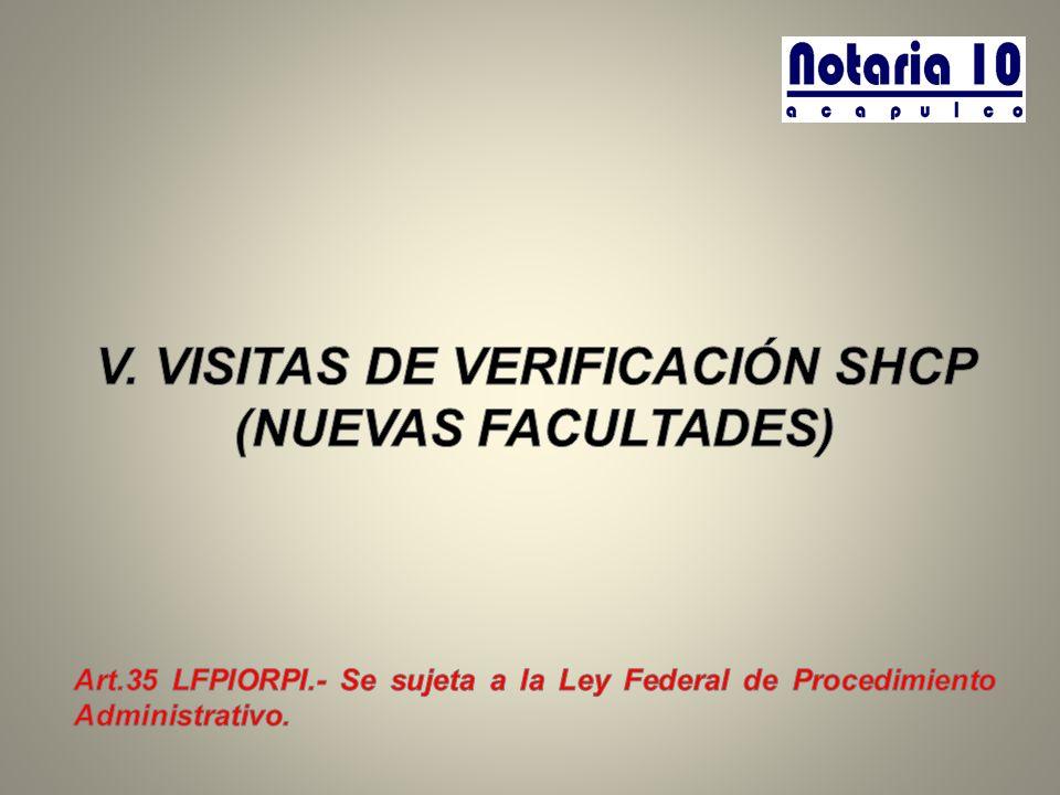 V. VISITAS DE VERIFICACIÓN SHCP (NUEVAS FACULTADES)