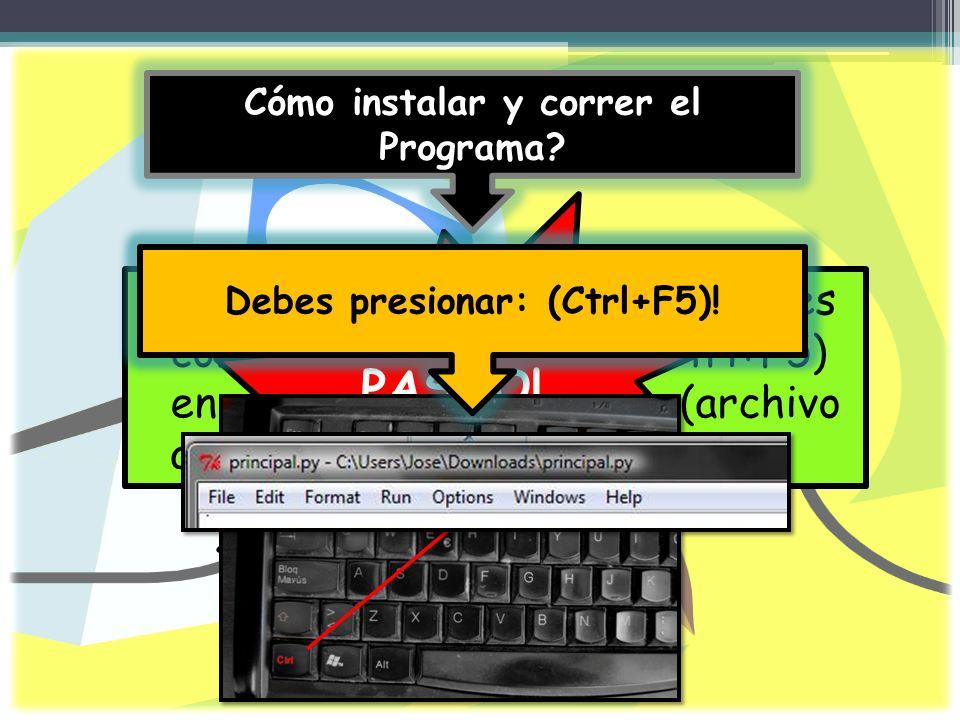 Cómo instalar y correr el Programa Debes presionar: (Ctrl+F5)!