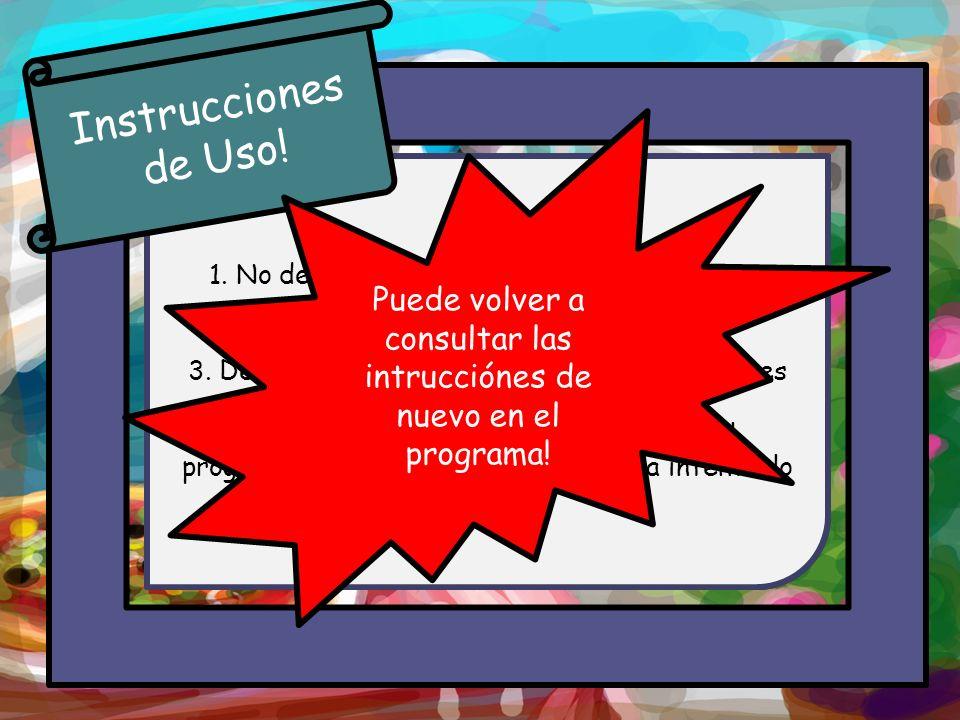 Instrucciones de Uso! Puede volver a consultar las intrucciónes de nuevo en el programa! 1. No debe ingresar datos ajenos a los que se piden.