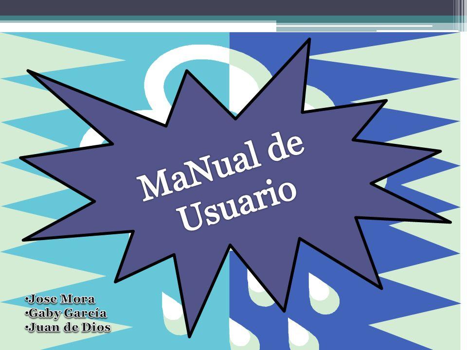 MaNual de Usuario Jose Mora Gaby García Juan de Dios