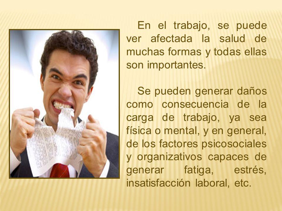 En el trabajo, se puede ver afectada la salud de muchas formas y todas ellas son importantes.