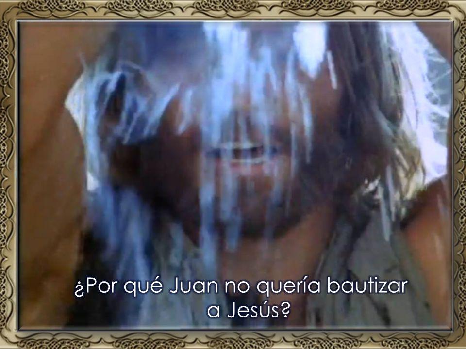 ¿Por qué Juan no quería bautizar a Jesús