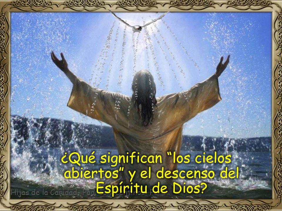 ¿Qué significan los cielos abiertos y el descenso del Espíritu de Dios
