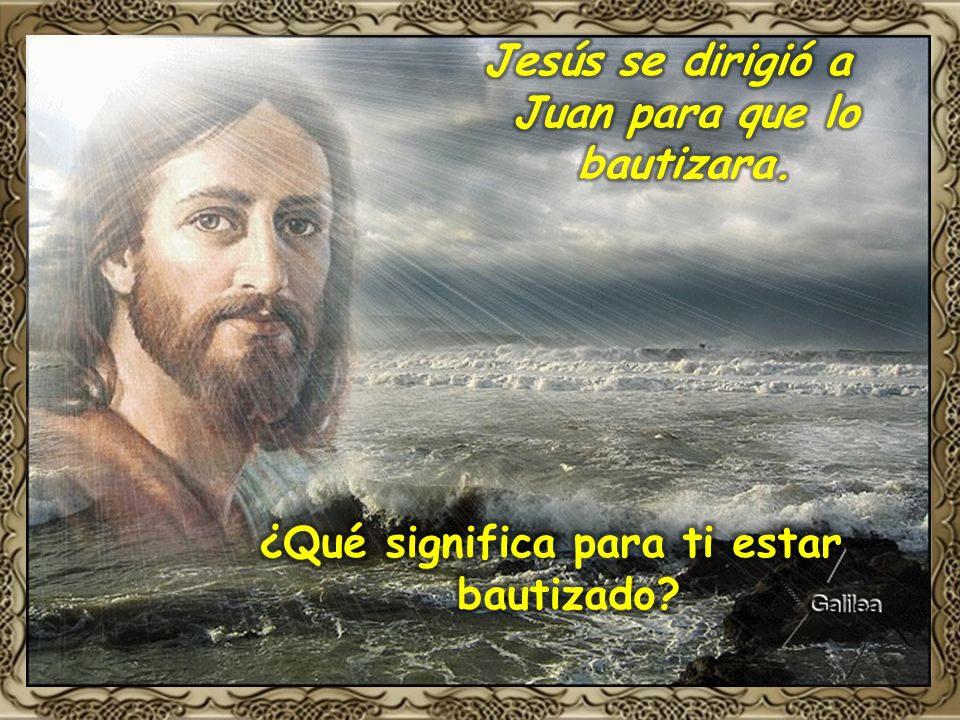Jesús se dirigió a Juan para que lo bautizara.