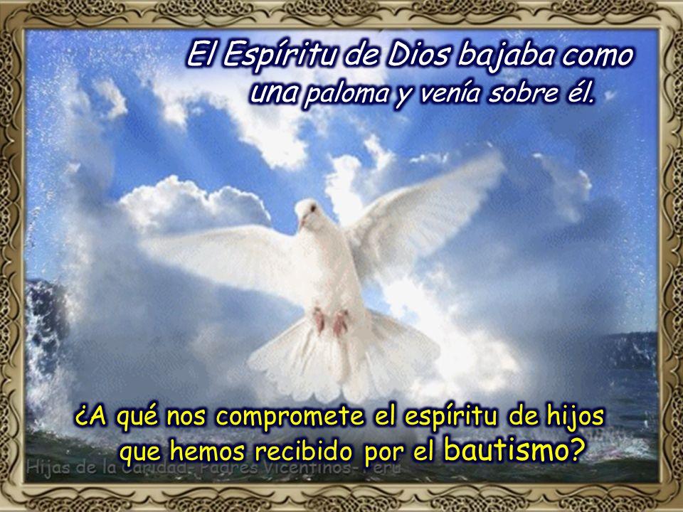 El Espíritu de Dios bajaba como una paloma y venía sobre él.