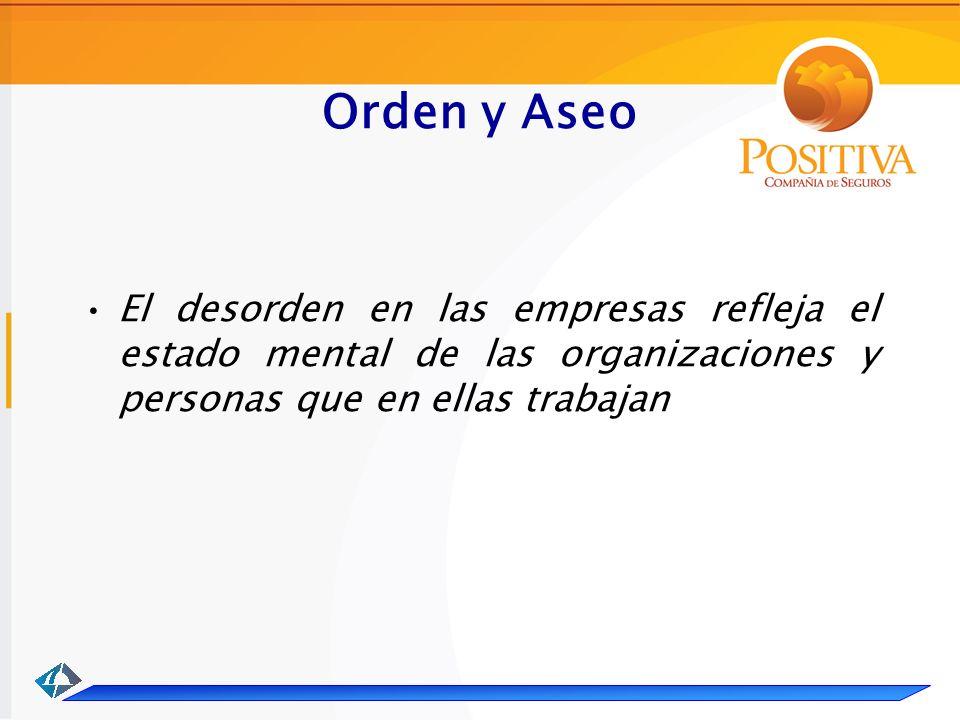 Orden y Aseo El desorden en las empresas refleja el estado mental de las organizaciones y personas que en ellas trabajan.