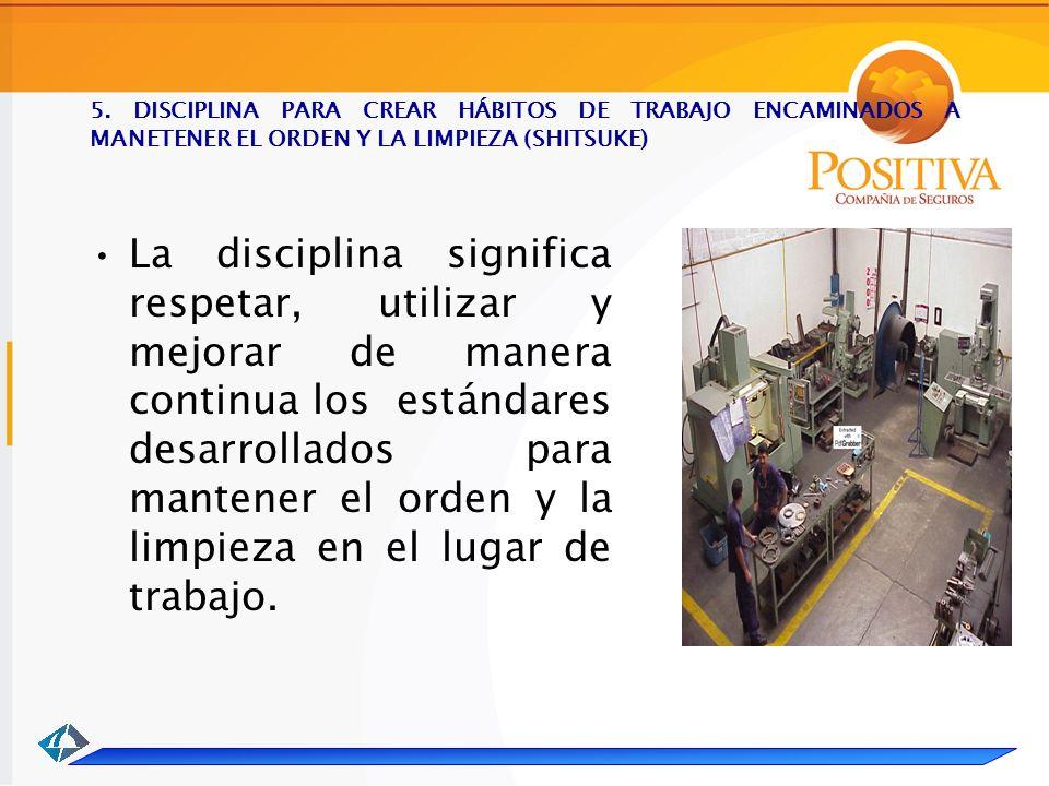 5. DISCIPLINA PARA CREAR HÁBITOS DE TRABAJO ENCAMINADOS A MANETENER EL ORDEN Y LA LIMPIEZA (SHITSUKE)