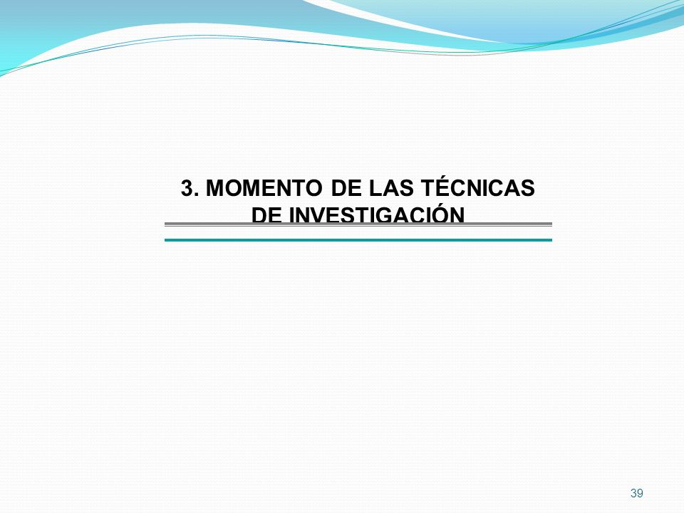 3. MOMENTO DE LAS TÉCNICAS DE INVESTIGACIÓN