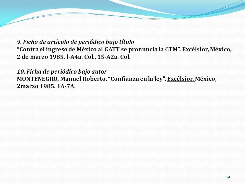 9. Ficha de artículo de periódico bajo título Contra el ingreso de México al GATT se pronuncia la CTM . Excélsior, México, 2 de marzo 1985. l-A4a. Col., 15-A2a. Col.