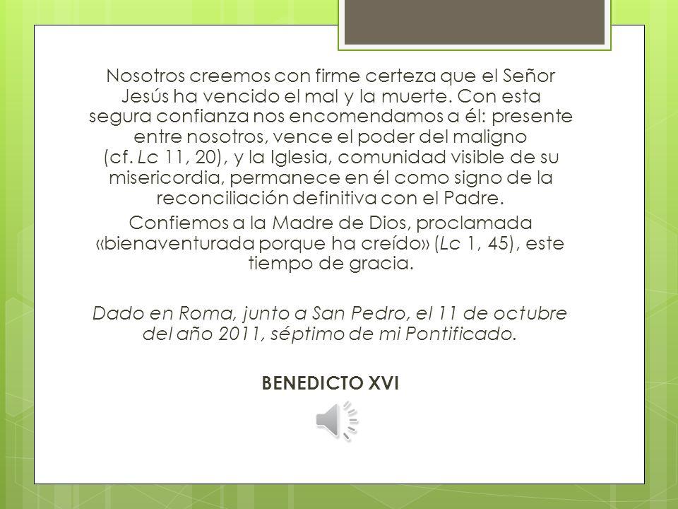 Nosotros creemos con firme certeza que el Señor Jesús ha vencido el mal y la muerte.