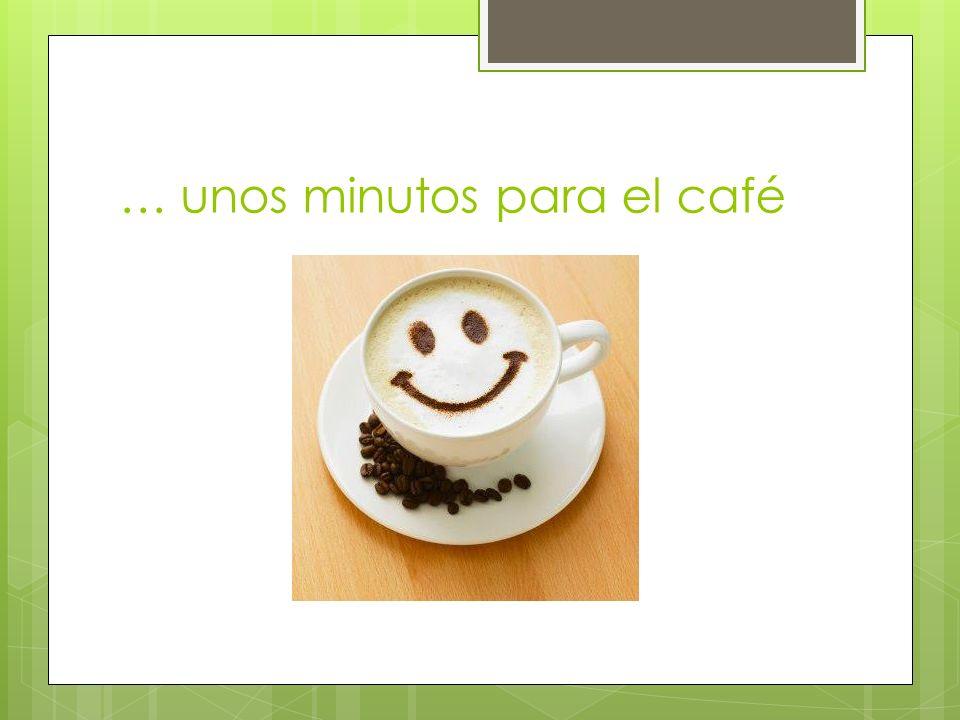 … unos minutos para el café