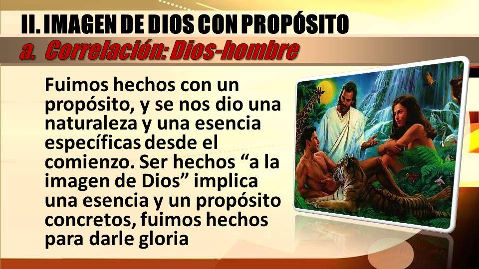 II. IMAGEN DE DIOS CON PROPÓSITO a. Correlación: Dios-hombre