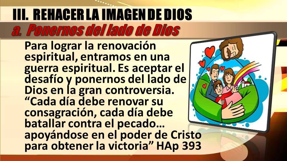 III. REHACER LA IMAGEN DE DIOS a. Ponernos del lado de Dios