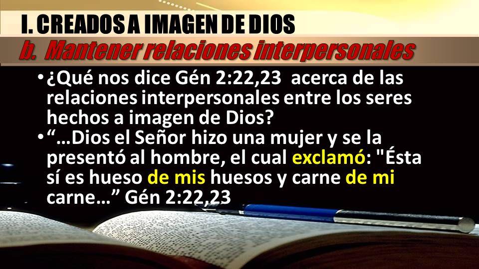 I. CREADOS A IMAGEN DE DIOS b. Mantener relaciones interpersonales