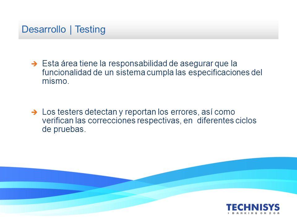 Desarrollo | Testing Esta área tiene la responsabilidad de asegurar que la funcionalidad de un sistema cumpla las especificaciones del mismo.