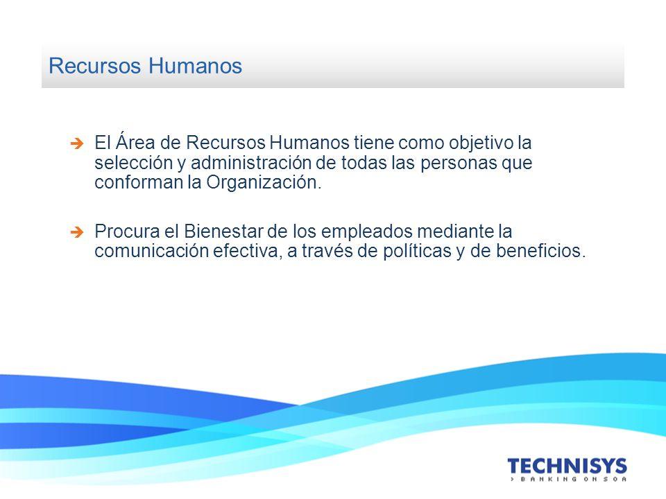 Recursos Humanos El Área de Recursos Humanos tiene como objetivo la selección y administración de todas las personas que conforman la Organización.