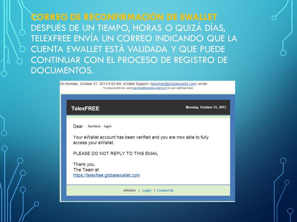 CORREO DE RECONFIRMACIÓN DE EWALLET Después de un tiempo, horas o quizá días, TelexFREE envía un correo indicando que la cuenta eWallet está validada y que puede continuar con el proceso de registro de documentos.