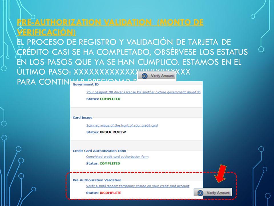 Pre-Authorization Validation (Monto de Verificación) El proceso de registro y validación de tarjeta de crédito casi se ha completado, obsérvese los estatus en los pasos que ya se han cumplico.