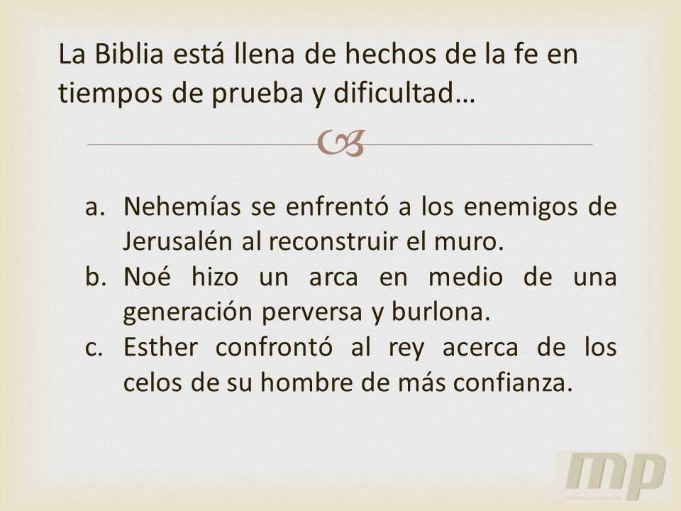 La Biblia está llena de hechos de la fe en tiempos de prueba y dificultad…