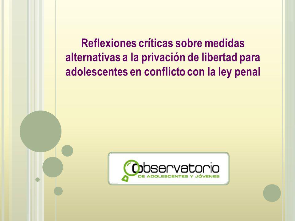 Reflexiones críticas sobre medidas alternativas a la privación de libertad para adolescentes en conflicto con la ley penal