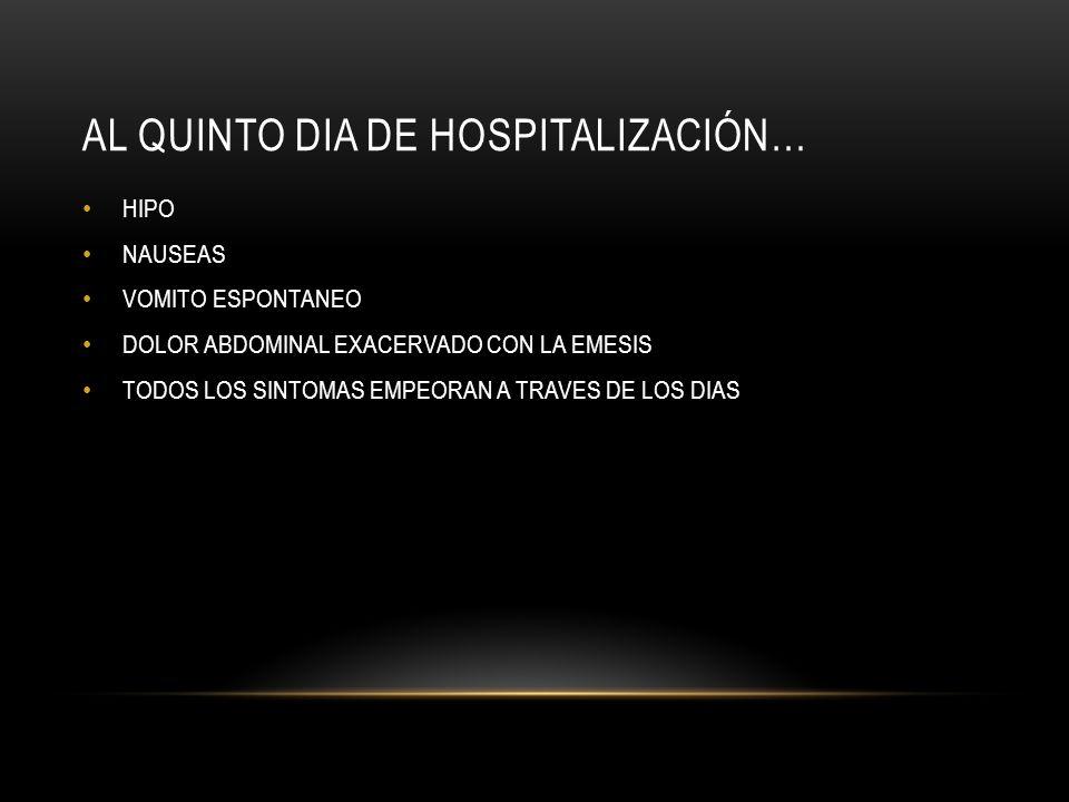 AL QUINTO DIA DE HOSPITALIZACIÓN…