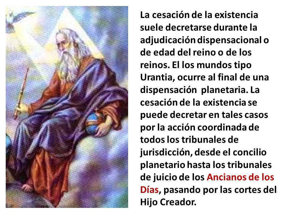 La cesación de la existencia suele decretarse durante la adjudicación dispensacional o de edad del reino o de los reinos.