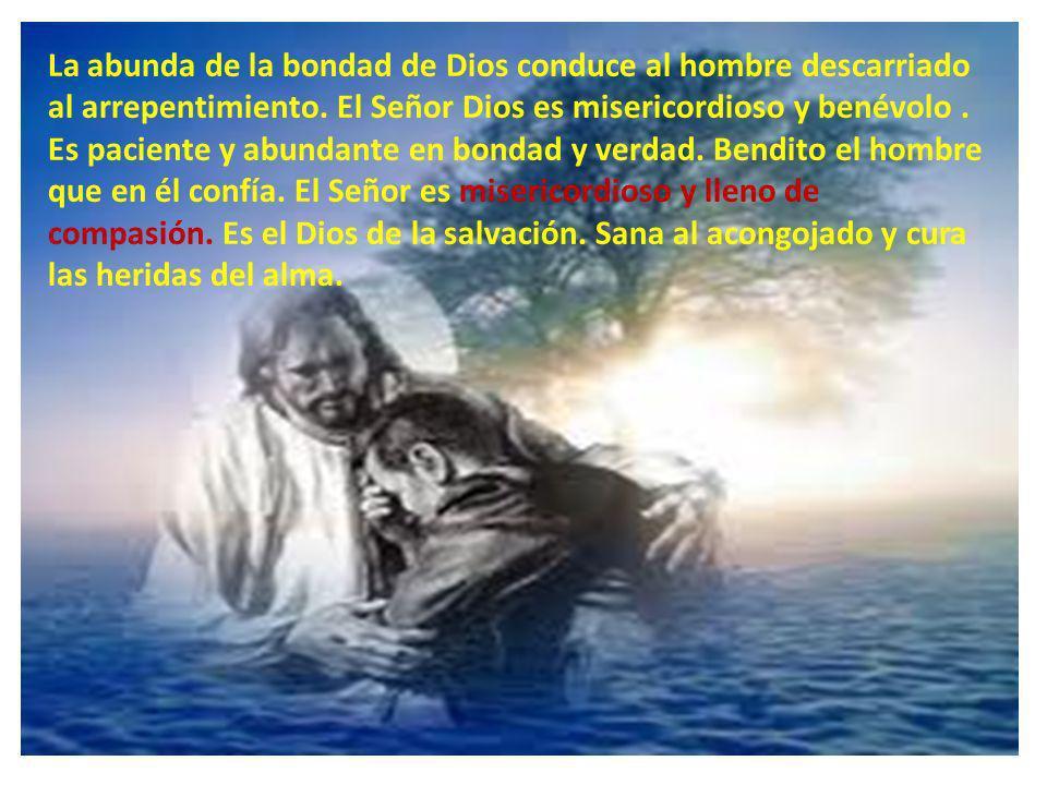 La abunda de la bondad de Dios conduce al hombre descarriado al arrepentimiento.