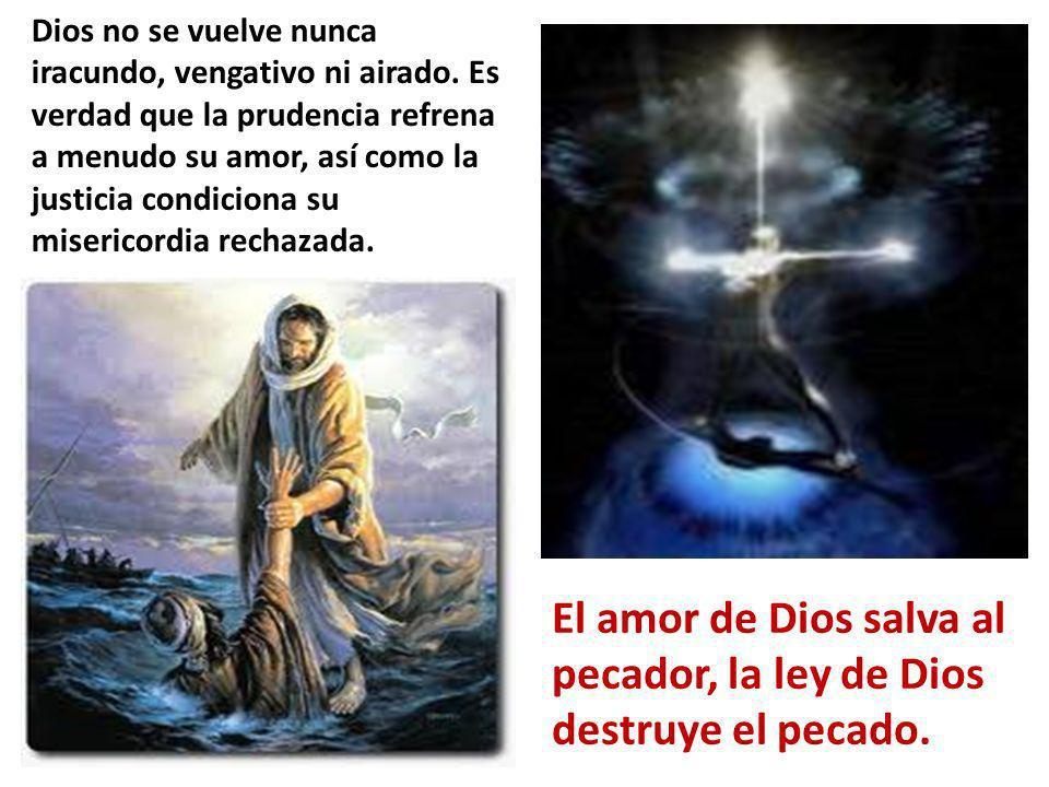 El amor de Dios salva al pecador, la ley de Dios destruye el pecado.