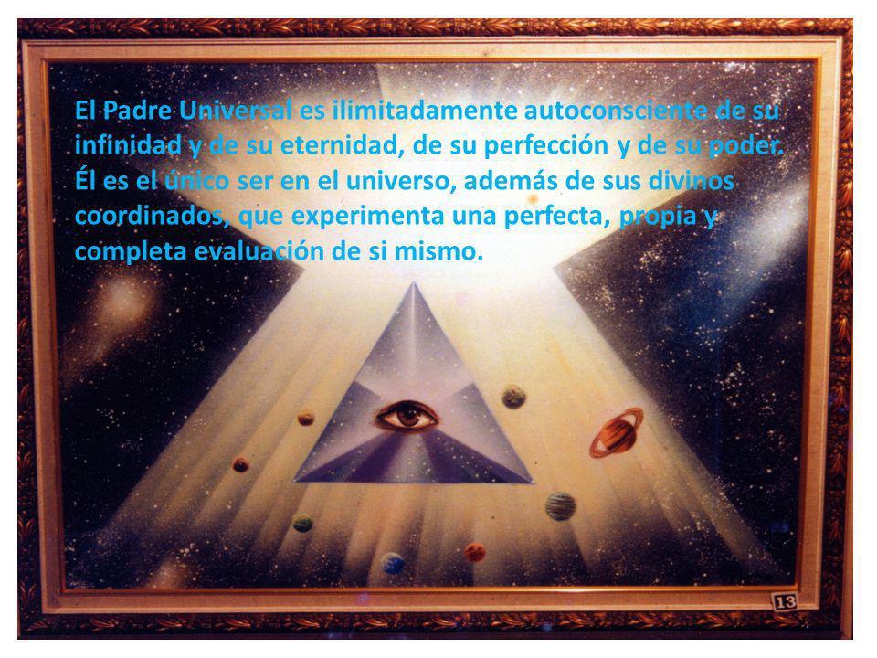 El Padre Universal es ilimitadamente autoconsciente de su infinidad y de su eternidad, de su perfección y de su poder.