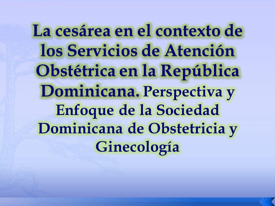 La cesárea en el contexto de los Servicios de Atención Obstétrica en la República Dominicana.