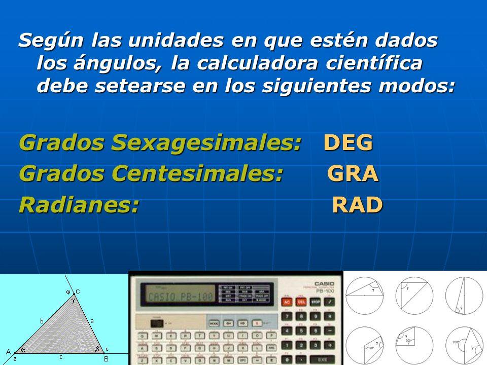 Grados Sexagesimales: DEG Grados Centesimales: GRA Radianes: RAD