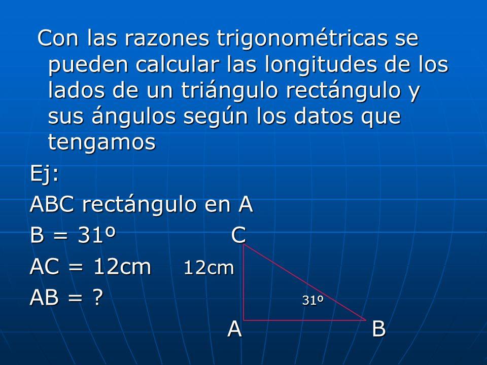 Con las razones trigonométricas se pueden calcular las longitudes de los lados de un triángulo rectángulo y sus ángulos según los datos que tengamos