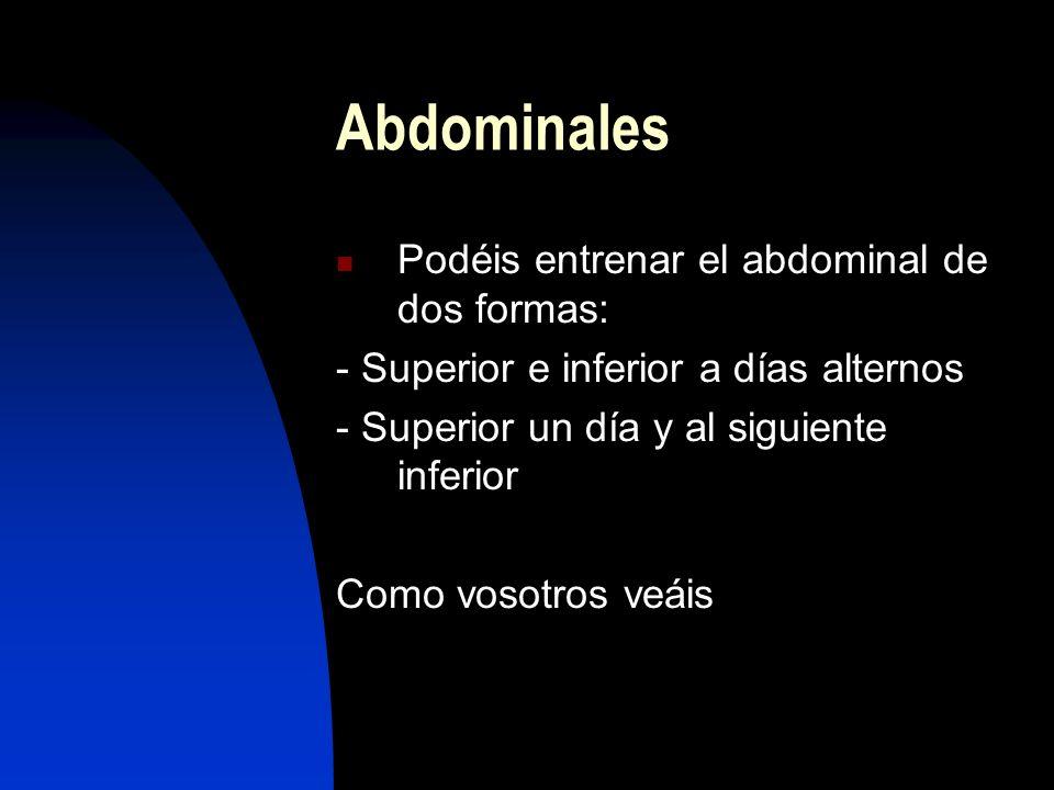 Abdominales Podéis entrenar el abdominal de dos formas: