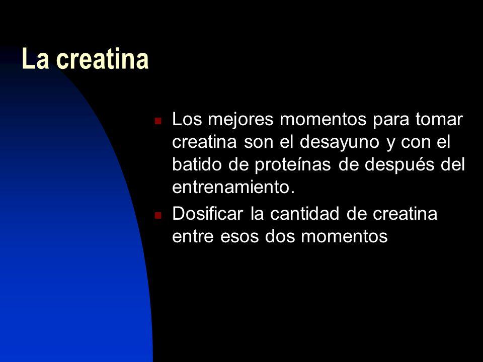 La creatina Los mejores momentos para tomar creatina son el desayuno y con el batido de proteínas de después del entrenamiento.