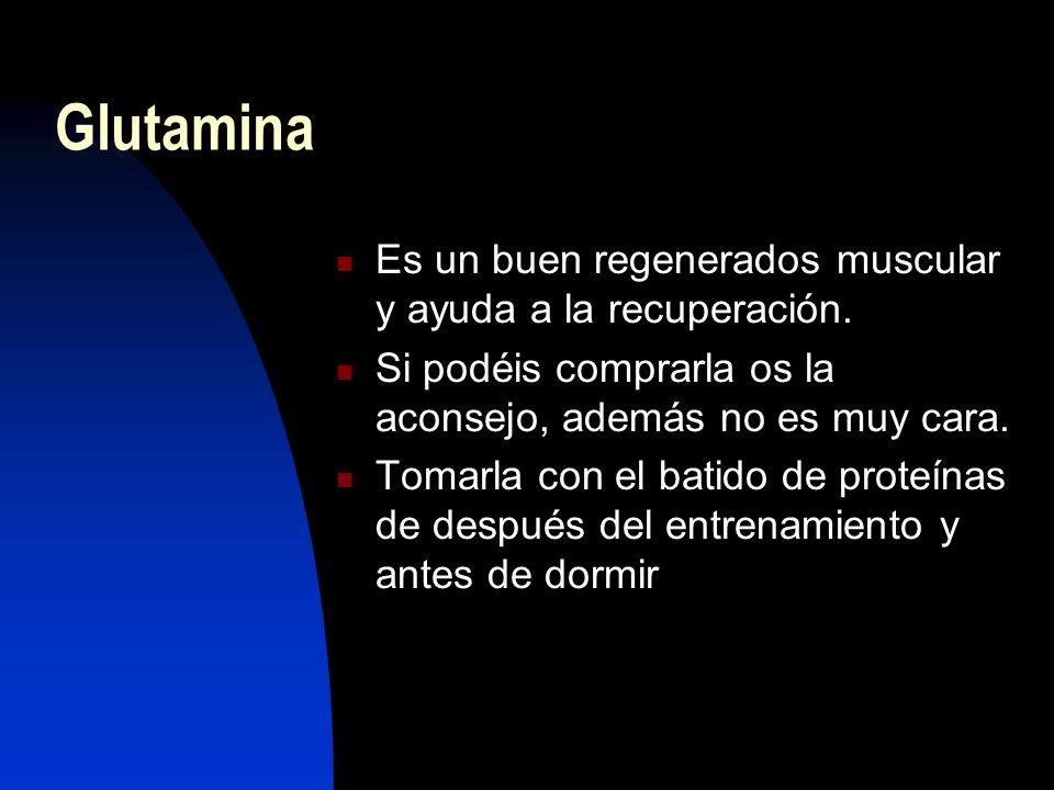Glutamina Es un buen regenerados muscular y ayuda a la recuperación.
