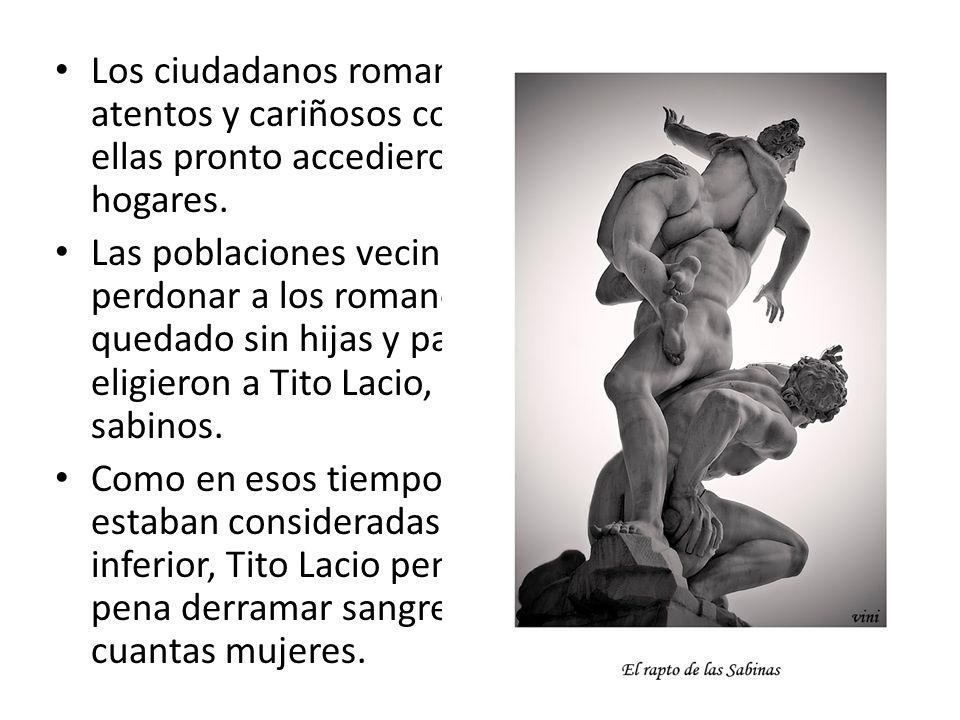 Los ciudadanos romanos se mostraron atentos y cariñosos con las jóvenes y ellas pronto accedieron formar nuevos hogares.